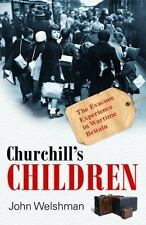 Churchill's Children: The Evacuee Experience in Wartime Britain-ExLibrary