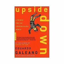 Upside Down : A Primer for the Looking-Glass World by Eduardo Galeano (2001,...