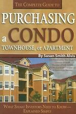 The Complete Guide to Purchasing a Condo, Townhouse, or Apartment: Wha-ExLibrary