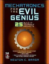 Mechatronics for the Evil Genius: 25 Build-it-yourself Projects by Newton C....