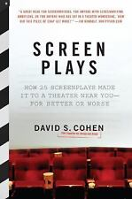 Screen Plays: How 25 Screenplays Made It to a Theater Near You--for Better or Wo
