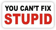 You Can't Fix Stupid Hard Hat Sticker / Decal Funny Label Danger Caution Cant