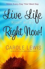 Live Life Right Here Right Now: Make Every Day Your Best Day (First Place 4 Heal