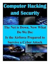 Computer Hacking and Security: The Net Is down, Now What Do We Do: Is the...