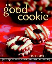 The Good Cookie: Over 250 Delicious Recipes from Simple to Sublime, Tish Boyle,