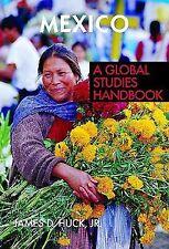 Mexico : A Global Studies Handbook by James D., Jr. Huck (2008, Reinforced)