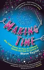 Making Time : Why Time Seems to Pass at Different Speeds and How to Control...