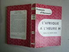 1960 L'AFRIQUE A L'HEURE H DE FRANCOIS D'HARCOURT PREFACE J KESSEL 35000 KMS