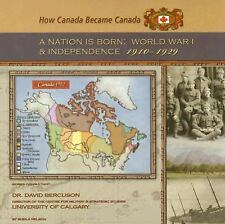 A Nation Is Born: World War I and Independence, 1910-1929 (How Canada Became Can
