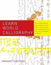 Learn World Calligraphy: Discover African, Arabic, Chinese, Ethiopic, Greek, He
