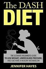 The DASH Diet: the Ultimate Beginners Guide to Lose Weight, Lower Blood...