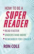 How to Be a Super Reader: Read Faster, Understand More, Remember for Longer by