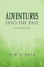 Adventures into the Past : Elizabethan Era by D. W. G Pope (2013, Paperback)
