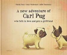 A New Adventure of Carl Pug: Who Falls in Love and Gets a Girlfriend: 2016 by...
