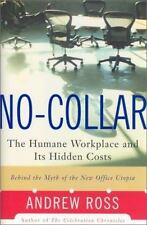 No-Collar: The Humane Workplace and Its Hidden Costs