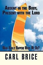 Absent in the Body, Present with the Lord: What really happens when we-ExLibrary