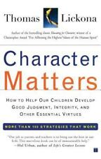 Character Matters: How to Help Our Children Develop Good Judgment, Integrity, an