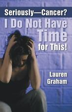 Seriously-Cancer? I Do Not Have Time for This! by Lauren Graham (2013,...