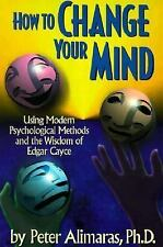 How to Change Your Mind: Using Modern Psychological Methods and the Wisdom of Ed