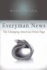 NEW - Everyman News: The Changing American Front Page by Weldon, Michele
