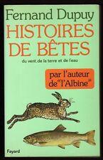 █ Fernand Dupuy HISTOIRES DE BETES du vent, de la terre et de l'eau 1979 Fayard