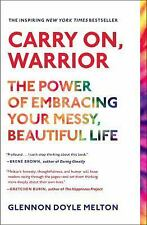 Carry on, Warrior : The Power of Embracing Your Messy, Beautiful Life by...