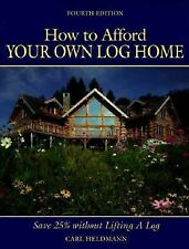 How to Afford Your Own Log Home (How to Afford a Log Home), Heldmann, Carl, Good