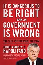 NEW It Is Dangerous to Be Right When the Government Is Wrong by Judge Napolitano