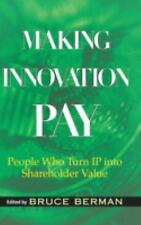 Making Innovation Pay : People Who Turn IP into Shareholder Value (2006,...