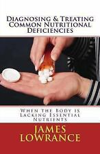 Diagnosing and Treating Common Nutritional Deficiencies : When the Body Is...