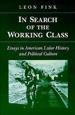 IN SEARCH OF WORKING CLASS: ESSAYS IN AMERICAN LABOR HISTORY AND POLITICAL CULTU