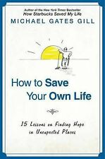 How to Save Your Own Life: 15 Lessons on Finding Hope in Unexpected Places by...