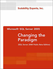 Microsoft SQL Server 2005: Changing the Paradigm (SQL Server 2005 Public Beta Ed