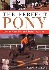 The Perfect Pony : How to Care for and Train Your Pony by Susan McBane (2001,...