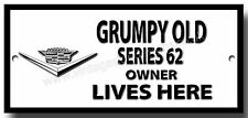 GRUMPY OLD CADILLAC SERIES 62 OWNER LIVES HERE FINISH METAL SIGN.