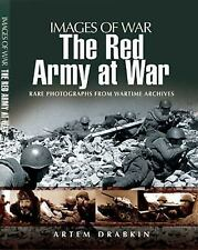 Images of War: The Red Army at War : Rare Photographs from Wartime Archives...