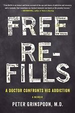 Free Refills : A Doctor Confronts His Addiction Peter Grinspoon Hardcover Book