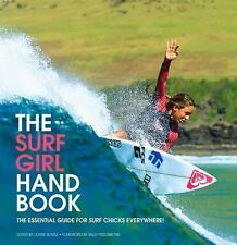 The Surf Girl Handbook : The Essential Guide for Surf Chicks Everywhere by...