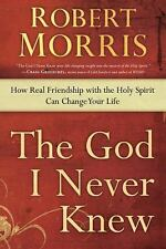 The God I Never Knew : How Real Friendship with the Holy Spirit Can Change...