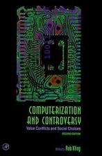 Computerization and Controversy, Second Edition: Value Conflicts and Social Choi