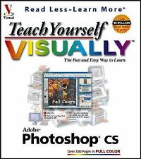 Visual Read Less, Learn More Ser.: Teach Yourself VisuallyTM Photoshop® CS by...