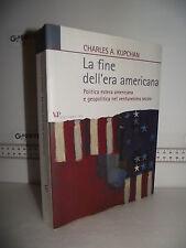 LIBRO C.Kupchan LA FINE DELL'ERA AMERICANA Politica e Geopolitica nel 21° secolo