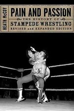 Pain and Passion: The History of Stampede Wrestling (Expanded)-Heath McCoy-MINT!