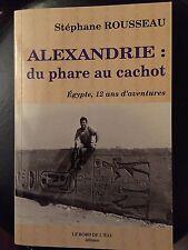 Alexandrie : du phare au cachot / Stephane Rousseau / Egypte 12 ans d 'aventure
