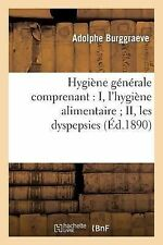 Hygiene Generale Comprenant : I, l'Hygiene Alimentaire; II, les Dyspepsies by...