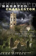 Haunted Charleston: Scary Sites, Eerie Encounters, And Tall Tales, Pitzer, Sara