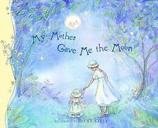 My Mother Gave Me The Moon, Becky Kelly, Good Book