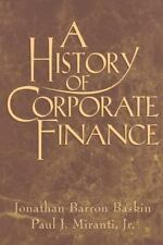 A History of Corporate Finance by Baskin, Jonathan Barron, Miranti  Jr, Paul J.