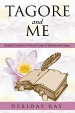 Tagore and Me : English Translation of Selected Poems of Radindranath Tagore...