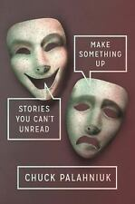 Make Something Up : Stories You Can't Unread by Chuck Palahniuk (2015,...